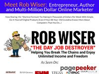 Rob Wiser The Day Job Destroyer - How to make passive income on the internet and enjoy a lifestyle of total freedom.